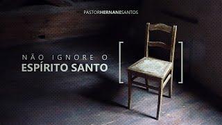 Não ignore o Espirito Santo - Pr Hernane Santos