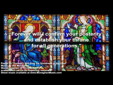Forever I Will Sing the Goodness of the Lord Psalm 89 by Bill Monaghan LYRIC VIDEO