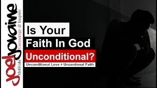 Unconditional Faith In God | God's Unconditional Love