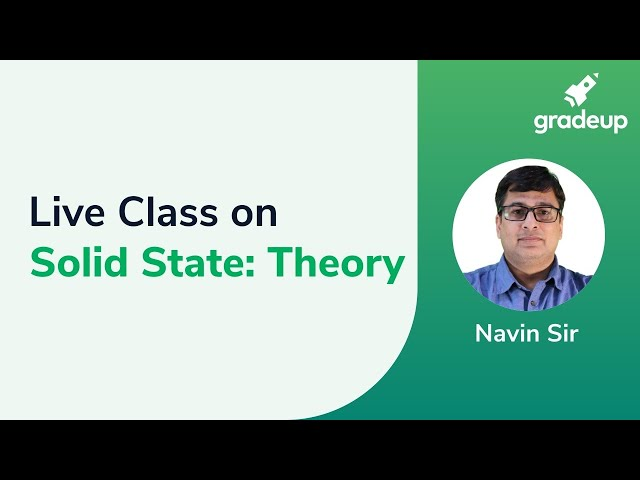 Live Class on Solid State : Theory by Navin Sir | Physical Chemistry