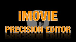 iMovie 10.0.7 Precision Editor tutorial