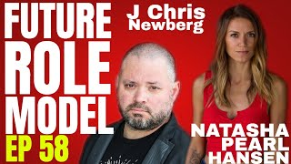 Future Role Model w/ Natasha Pearl Hansen Ep 59 J Chris Newberg