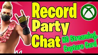 How to record Party chat  - NO STREAMING, NO CAPTURE CARD- Xbox One- PC/MOBILE