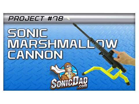 Build Marshmallow Cannon With Sonicdad Project