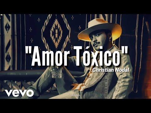 Christian Nodal – Amor Tóxico (LETRA) Estreno 2020