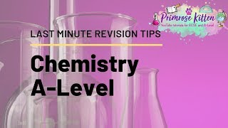 Last Minute Revision Tips for A-Level Chemistry