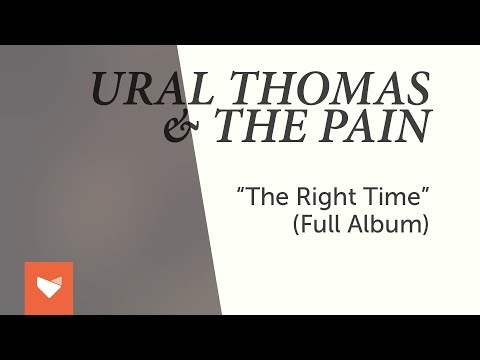 Ural Thomas & The Pain - The Right Time (Full Album)