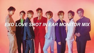 Love Shot - EXO 엑소 (in ear monitor mix edit)
