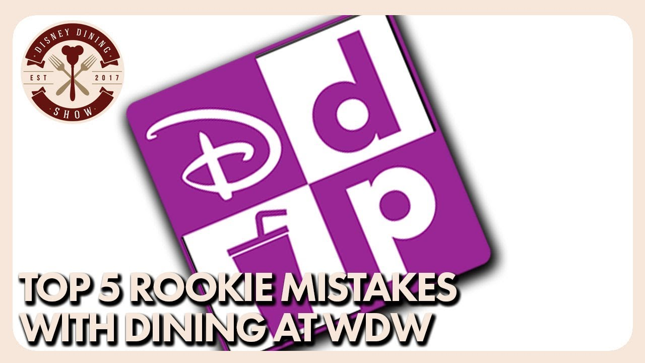 TOP 5 Rookie Mistakes with Dining Disney Dining Show 12 08 17