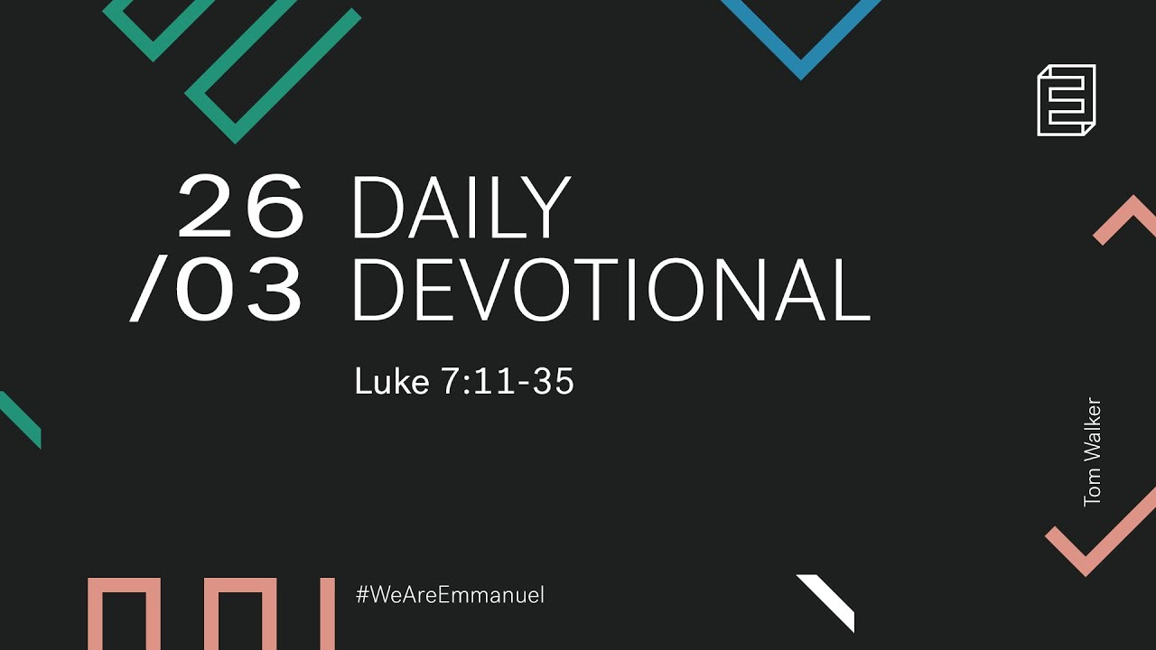 Daily Devotion with Tom Walker // Luke 7:11-35 Cover Image