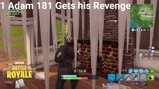 1 Adam 181 Gets his Revenge Fortnite:Battle Royale (Cross platform game play)