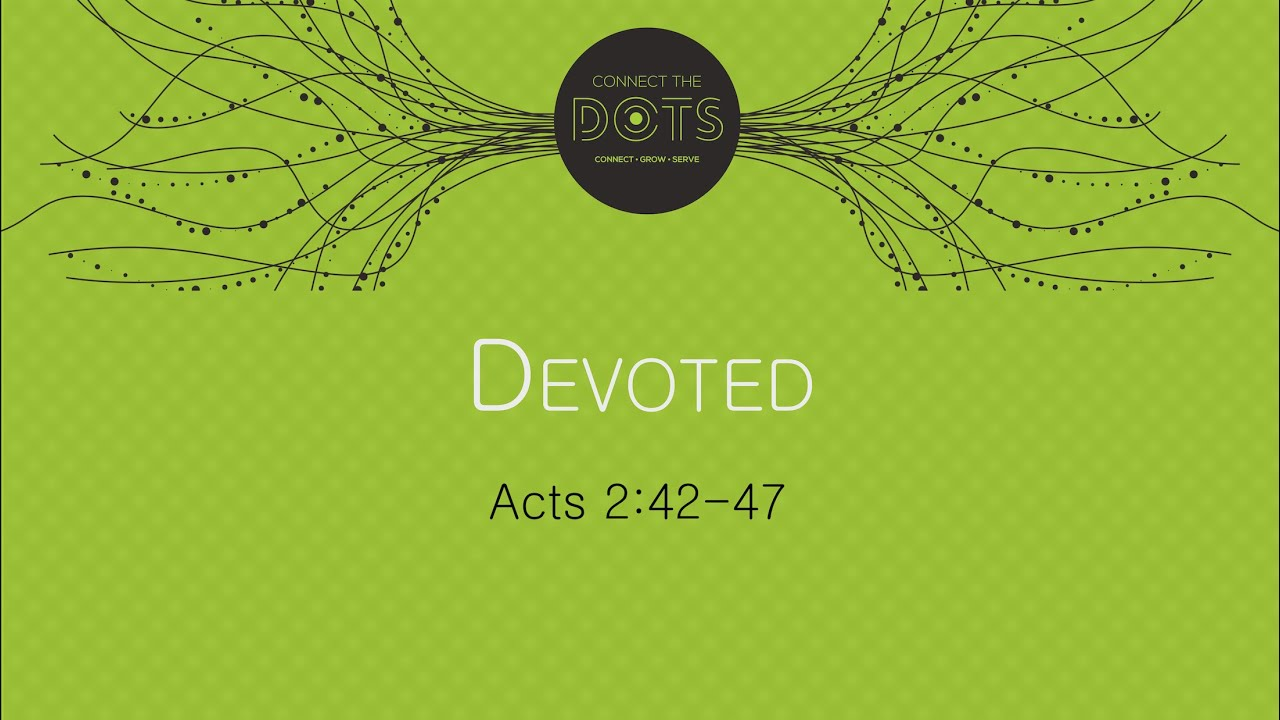 """""""Devoted"""" (Acts 2:42-47)"""