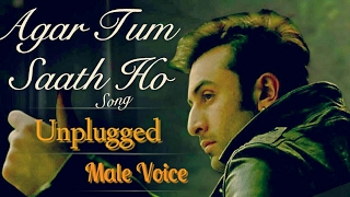 Agar tum saath ho(unplugged)-Tamasha.  Male version.