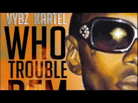 Vybz Kartel - Who Trouble Dem [2016]