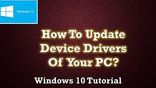 How to Update Your Device Drivers in Microsoft Windows 10 Tutorial