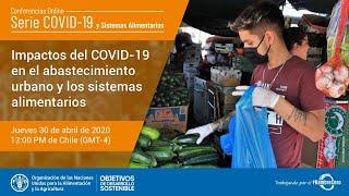 Live: 4° Conferencia Online FAO: Impactos COVID-19 en abastecimiento urbano y sistemas alimentarios
