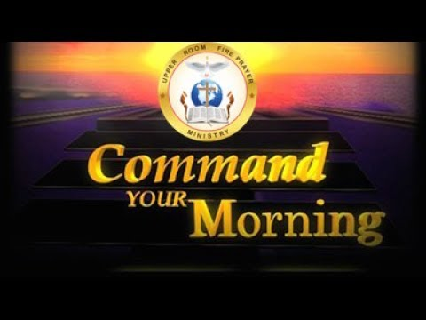COMMAND YOUR MORNING PRAYERS JUNE 12 2017
