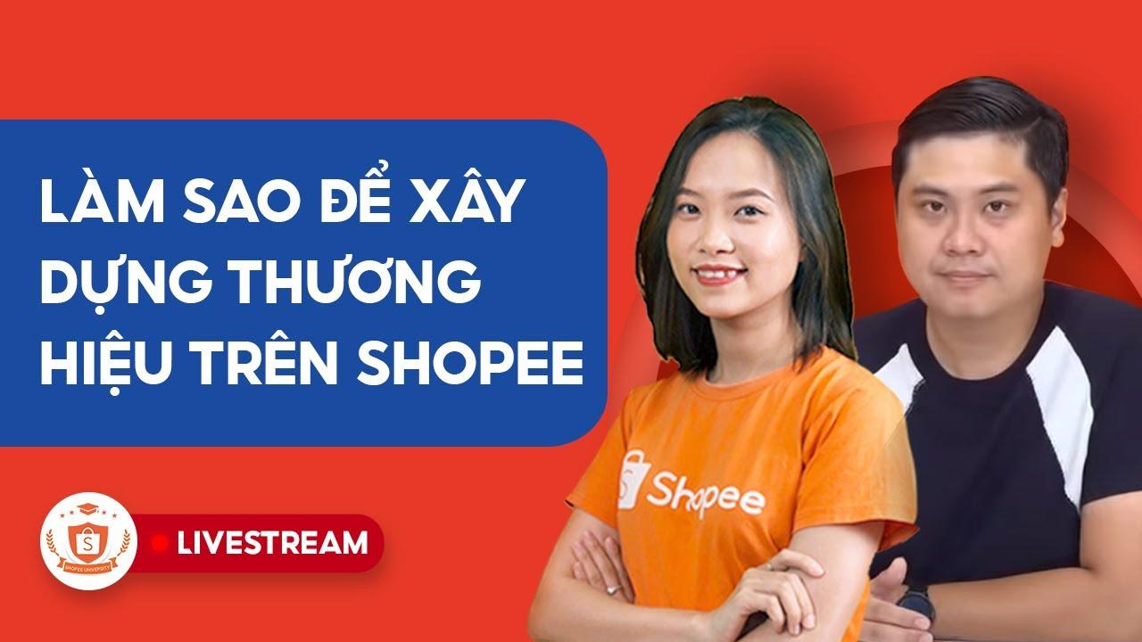 Làm Sao Để Xây Dựng Thương Hiệu Trên Shopee? | Shopee Uni Livestream