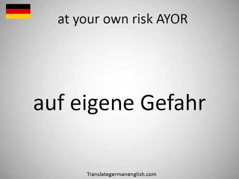 How to say at your own risk AYOR in German?