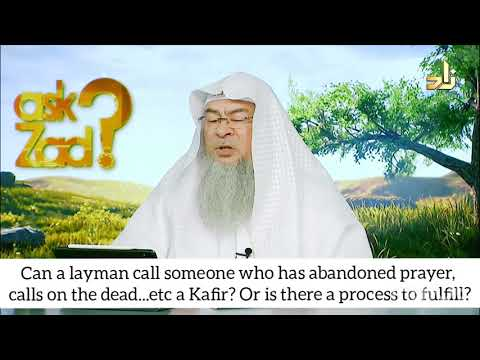 Can laymen call a person who doesn't pray, asks from dead kafir or is there a process? Assimalhakeem
