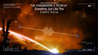 The Chainsmokers &amp Coldplay - Something Just Like This (ElementD Bootleg) [HQ Free]