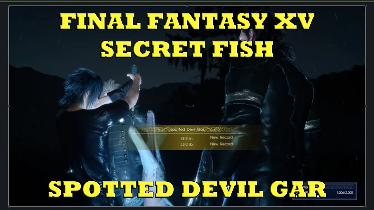 Final fantasy xv secret fish spotted devil gar for Final fantasy 15 fishing