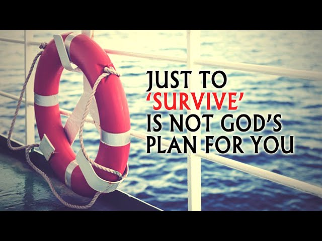Just to 'Survive' is not God's plan for you - Pastor George Lehman