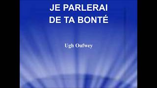 Video JE PARLERAI DE TA BONTÉ - Ugh Oufwey download MP3, 3GP, MP4, WEBM, AVI, FLV Juli 2018