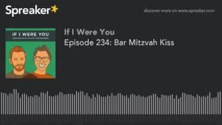 Episode 234: Bar Mitzvah Kiss