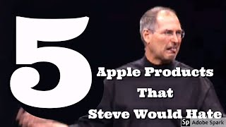 5 Apple Products Steve Jobs Would INSANELY HATE