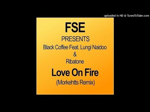Black Coffee Feat. Lungi Naidoo & Ribatone - Love On Fire (Morkehtts Remix)