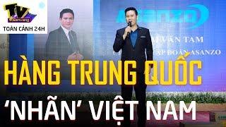 Asanzo - Hàng Trung Quốc 'đội lốt' hàng Việt - Phóng sự | Sen Vàng Tivi