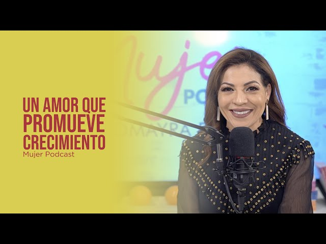 Un amor que promueve crecimiento / Mujer, Podcast Ep. 85.1 / Omayra Font
