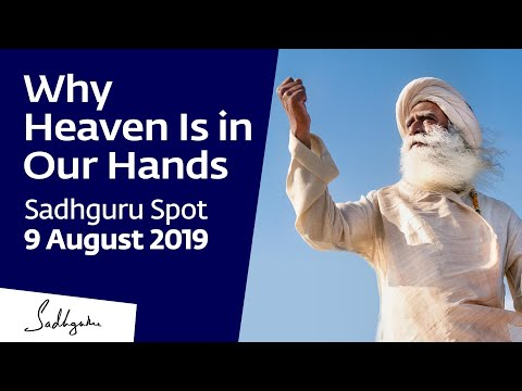 Why Heaven Is in Our Hands  Sadhguru Spot