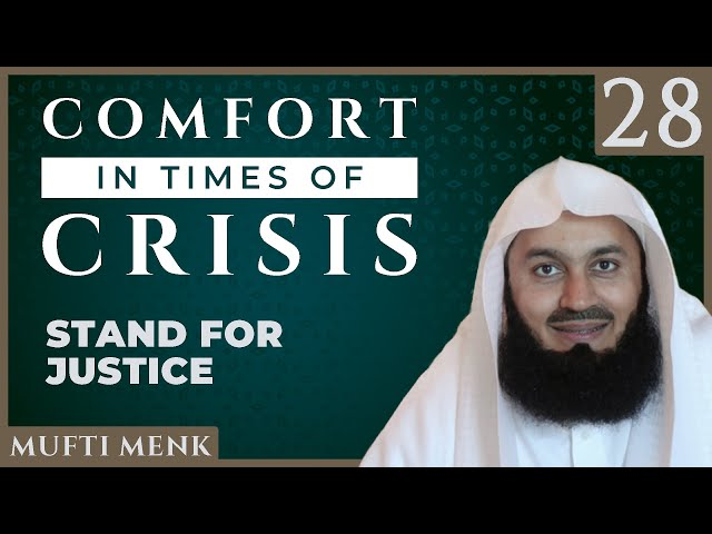 Comfort in Times of Crisis - Episode 28 - Stand for Justice - Mufti Menk