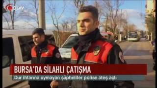 Bursa'da polise silahlı saldırı (Haber 17 12 2016)