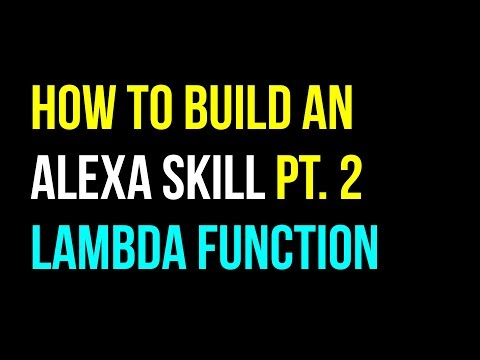 How to Create an Alexa Skill: Part 2 - Lambda Function