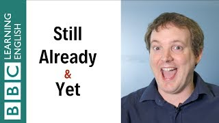 Still, Already & Yet - English In A Minute