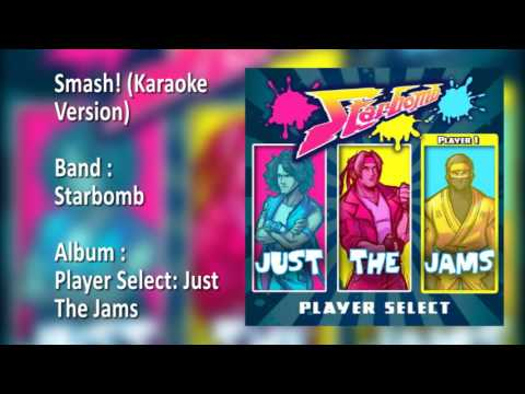 Starbomb - Smash! (Karaoke Version)