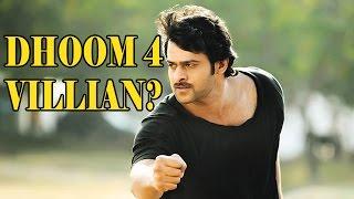 Prabhas Baahubali To Star In Dhoom 4 As Villain