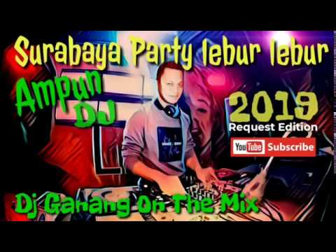 Surabaya Party Lebur Lebur Ampun Dj Ganang On The Mix