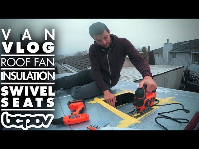 SWIVEL SEATS, ROOF FAN, INSULATION | Camper Van Vlog #2