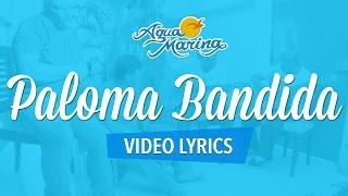 Agua Marina - Paloma Bandida (Video Lyrics OFICIAL)