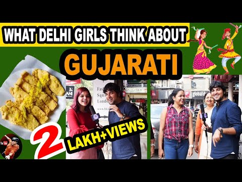 WHAT DELHI GIRLS THINK ABOUT GUJARATI |DELHI GIRLS ON GUJARAT N GUJARATI PEOPLE (2019)