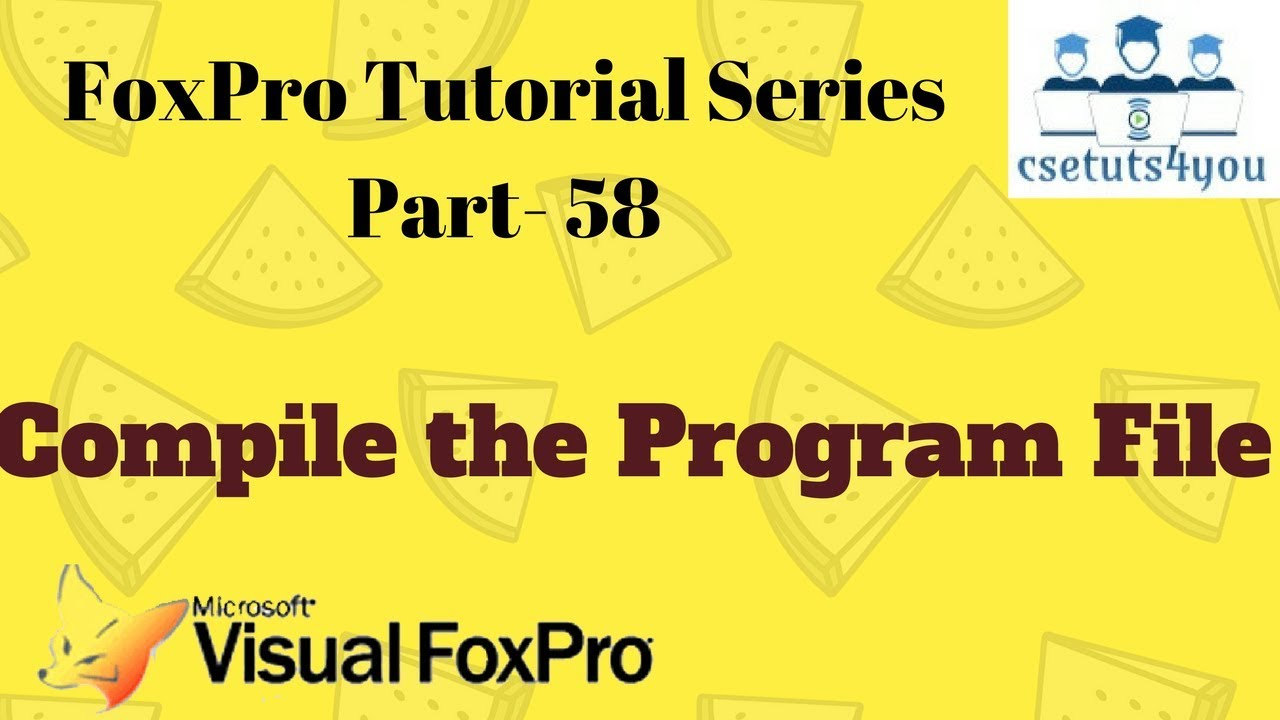 FoxPro Tutorial Series-58  Compile the program file