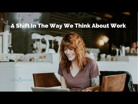 A Shift In The Way We Think About Work - Jacob Morgan