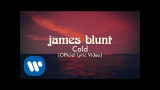 James Blunt - Cold [Official Lyric Video]