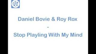 Daniel Bovie and Roy Rox - Stop Playing With My Mind