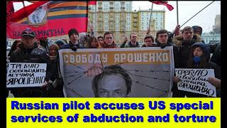Russian pilot accuses US special services of abduction and torture,Hk Reading Book,