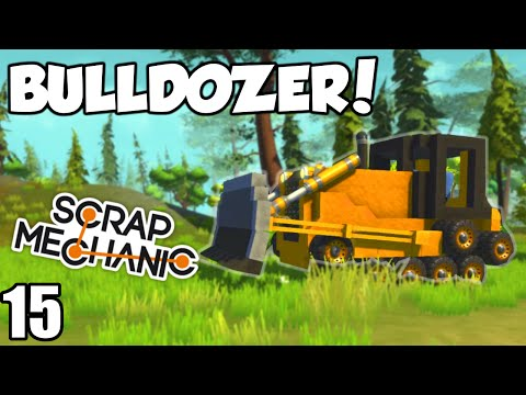 BULLDOZER! - Scrap Mechanic Beta (0.1.24) Gameplay / Let's play and Build! - Ep 15 [Download]